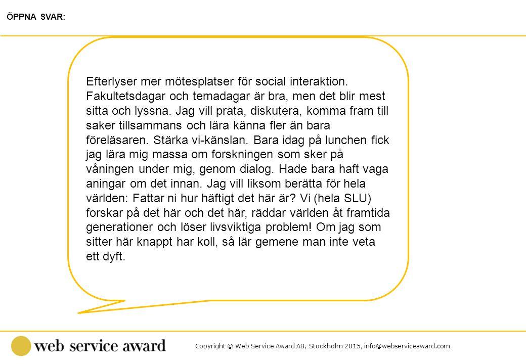 Copyright © Web Service Award AB, Stockholm 2015, info@webserviceaward.com ÖPPNA SVAR: Efterlyser mer mötesplatser för social interaktion. Fakultetsda