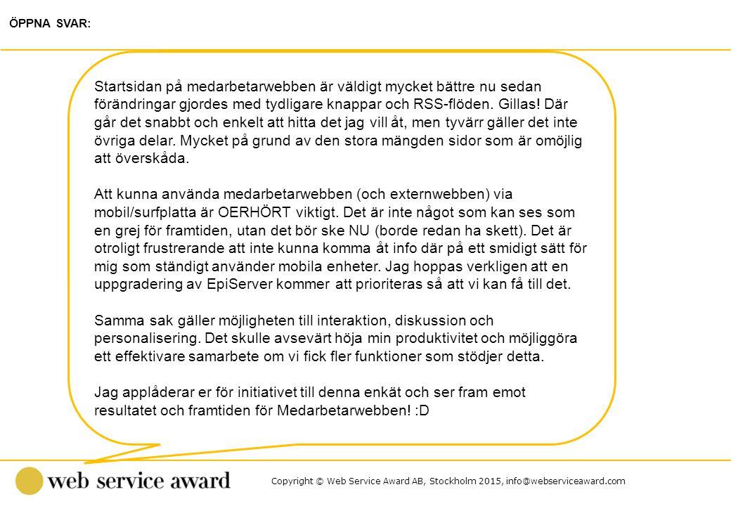 Copyright © Web Service Award AB, Stockholm 2015, info@webserviceaward.com ÖPPNA SVAR: Startsidan på medarbetarwebben är väldigt mycket bättre nu sedan förändringar gjordes med tydligare knappar och RSS-flöden.