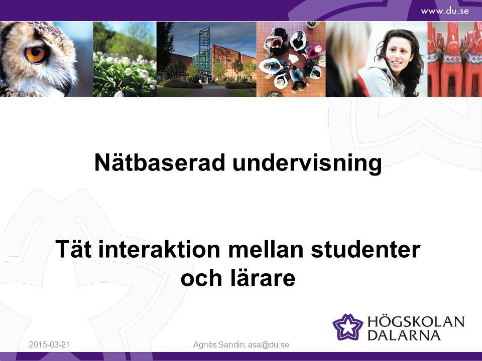 Nätbaserad undervisning Tät interaktion mellan studenter och lärare 2015-03-21Agnès Sandin, asa@du.se
