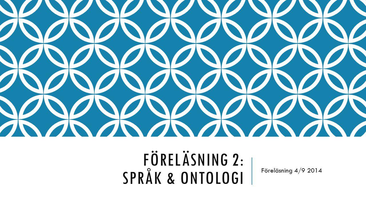FÖRELÄSNING 2: SPRÅK & ONTOLOGI Föreläsning 4/9 2014