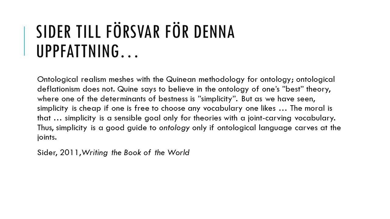 SIDER TILL FÖRSVAR FÖR DENNA UPPFATTNING… Ontological realism meshes with the Quinean methodology for ontology; ontological deflationism does not.