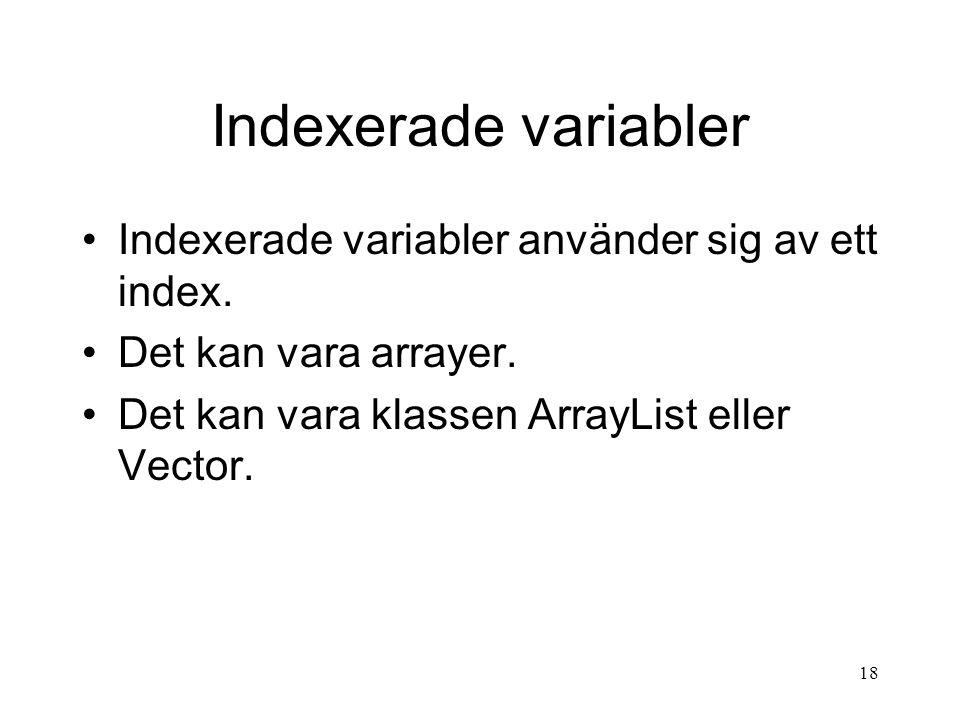 17 Indexerade variabler Det förekommer ofta att programmeraren inte har någon aning om hur mycket data som användaren kommer att ha som indata till programmet.