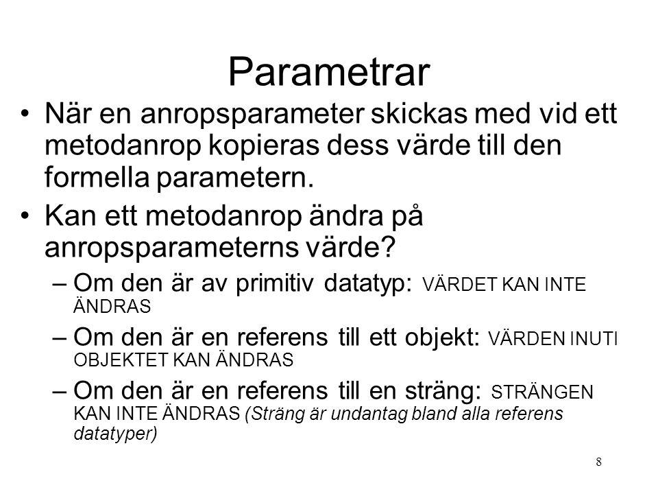 7 Deklaration av metoder static String metodnamn(String parameternamn) Returtyp (utdata typ) i detta fall String Indata typ i detta fall String De får vi välja hur som helst
