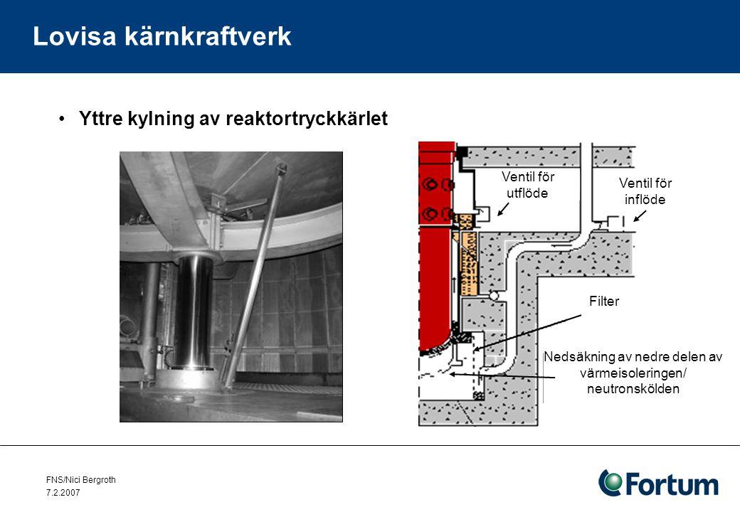 FNS/Nici Bergroth 7.2.2007 Lovisa kärnkraftverk Yttre kylning av reaktortryckkärlet Ventil för inflöde Ventil för utflöde Filter Nedsäkning av nedre delen av värmeisoleringen/ neutronskölden
