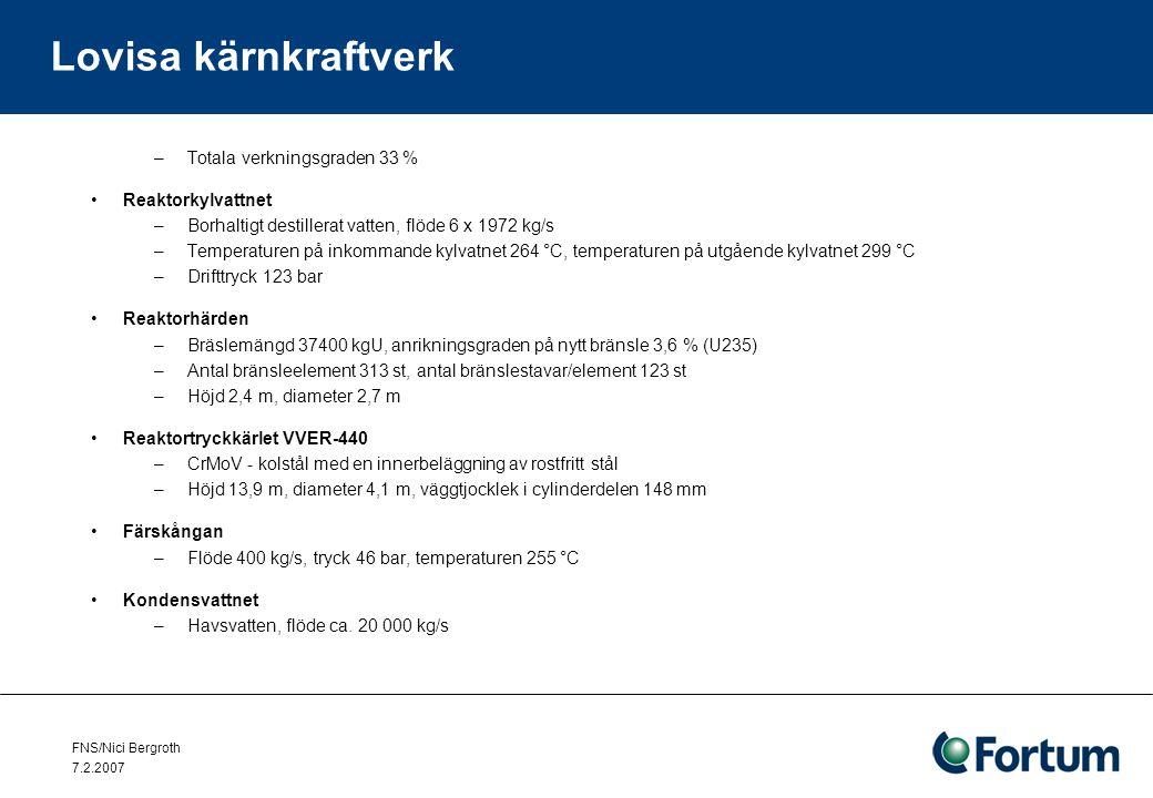 FNS/Nici Bergroth 7.2.2007 –Totala verkningsgraden 33 % Reaktorkylvattnet –Borhaltigt destillerat vatten, flöde 6 x 1972 kg/s –Temperaturen på inkommande kylvatnet 264 °C, temperaturen på utgående kylvatnet 299 °C –Drifttryck 123 bar Reaktorhärden –Bräslemängd 37400 kgU, anrikningsgraden på nytt bränsle 3,6 % (U235) –Antal bränsleelement 313 st, antal bränslestavar/element 123 st –Höjd 2,4 m, diameter 2,7 m Reaktortryckkärlet VVER-440 –CrMoV - kolstål med en innerbeläggning av rostfritt stål –Höjd 13,9 m, diameter 4,1 m, väggtjocklek i cylinderdelen 148 mm Färskångan –Flöde 400 kg/s, tryck 46 bar, temperaturen 255 °C Kondensvattnet –Havsvatten, flöde ca.