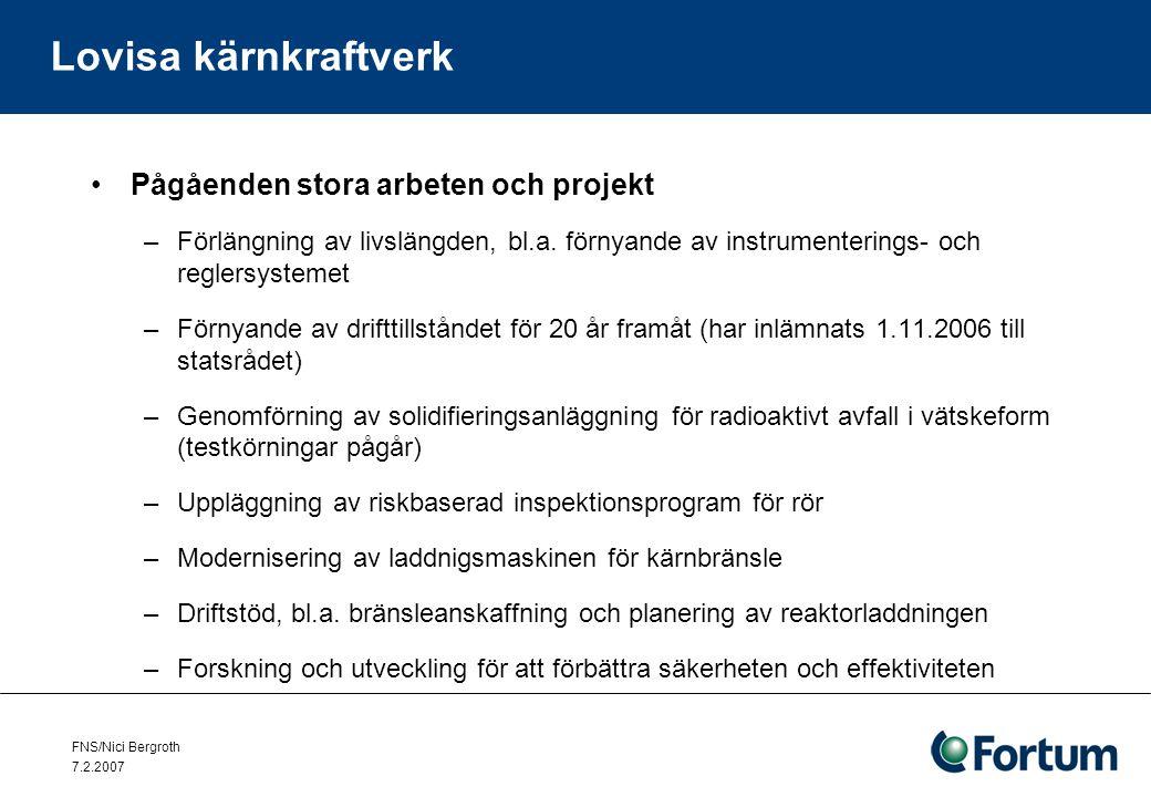 FNS/Nici Bergroth 7.2.2007 Lovisa kärnkraftverk Pågåenden stora arbeten och projekt –Förlängning av livslängden, bl.a.