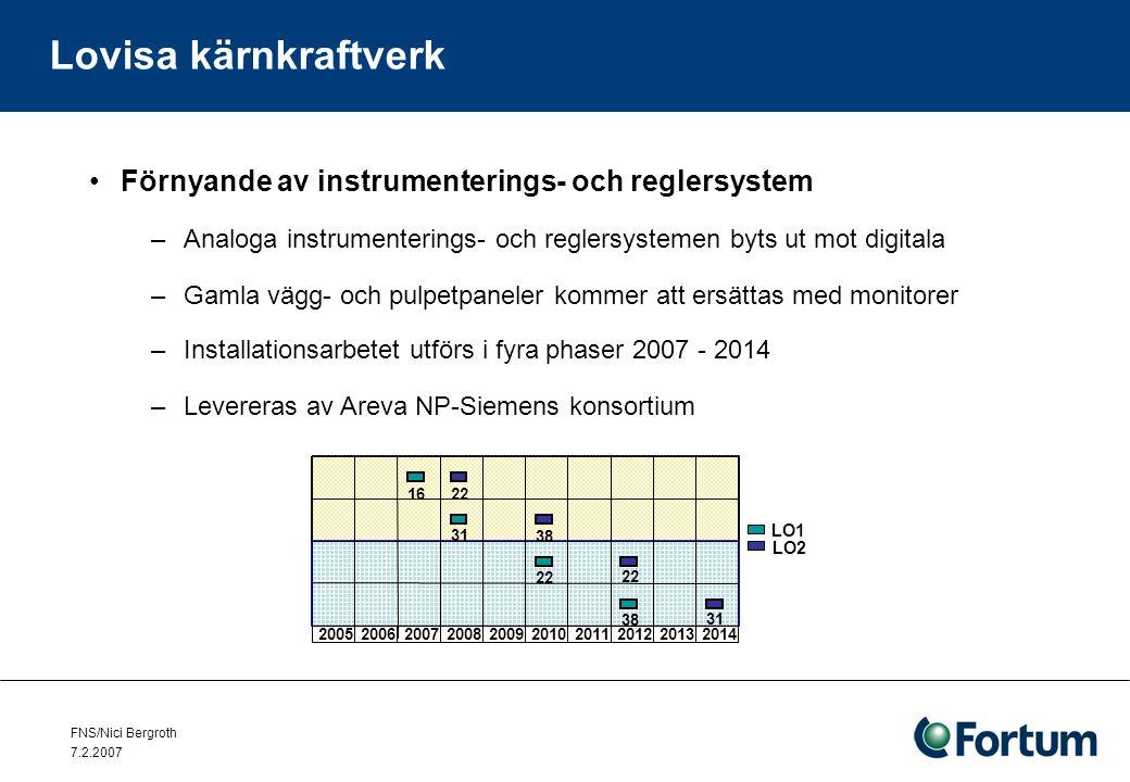 FNS/Nici Bergroth 7.2.2007 Lovisa kärnkraftverk Förnyande av instrumenterings- och reglersystem –Analoga instrumenterings- och reglersystemen byts ut mot digitala –Gamla vägg- och pulpetpaneler kommer att ersättas med monitorer –Installationsarbetet utförs i fyra phaser 2007 - 2014 –Levereras av Areva NP-Siemens konsortium