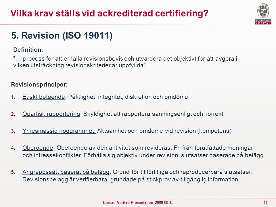 10 Bureau Veritas Presentation 2008-08-15 5. Revision (ISO 19011) Revisionsprinciper: 1. Etiskt beteende: Pålitlighet, integritet, diskretion och omdö