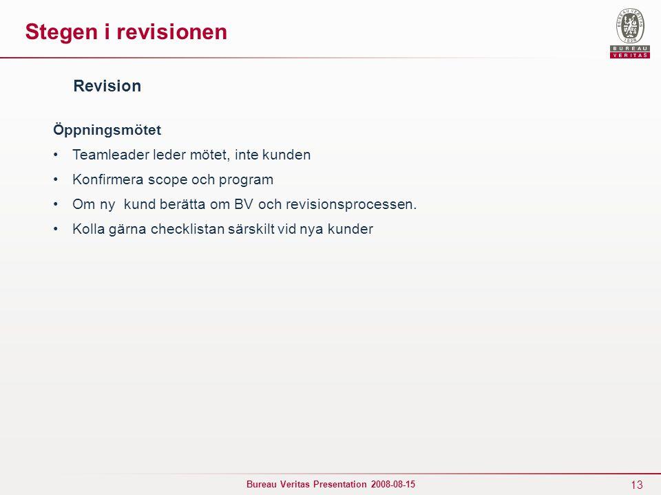 13 Bureau Veritas Presentation 2008-08-15 Stegen i revisionen Öppningsmötet Teamleader leder mötet, inte kunden Konfirmera scope och program Om ny kun