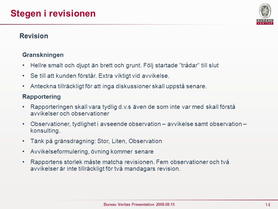"""14 Bureau Veritas Presentation 2008-08-15 Stegen i revisionen Granskningen Hellre smalt och djupt än brett och grunt. Följ startade """"trådar"""" till slut"""