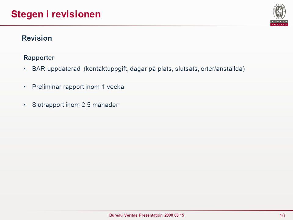 16 Bureau Veritas Presentation 2008-08-15 Stegen i revisionen Rapporter BAR uppdaterad (kontaktuppgift, dagar på plats, slutsats, orter/anställda) Pre