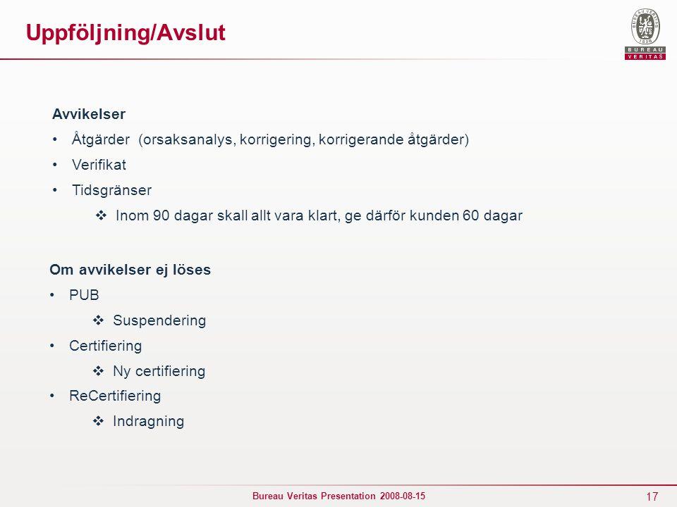 17 Bureau Veritas Presentation 2008-08-15 Uppföljning/Avslut Avvikelser Åtgärder (orsaksanalys, korrigering, korrigerande åtgärder) Verifikat Tidsgrän