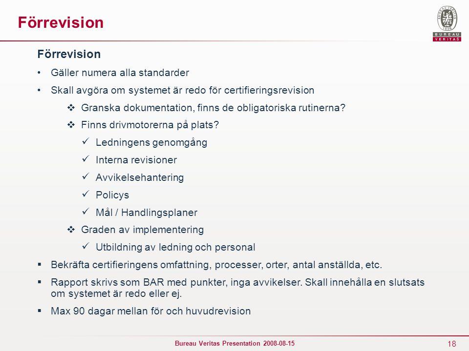 18 Bureau Veritas Presentation 2008-08-15 Förrevision Gäller numera alla standarder Skall avgöra om systemet är redo för certifieringsrevision  Grans