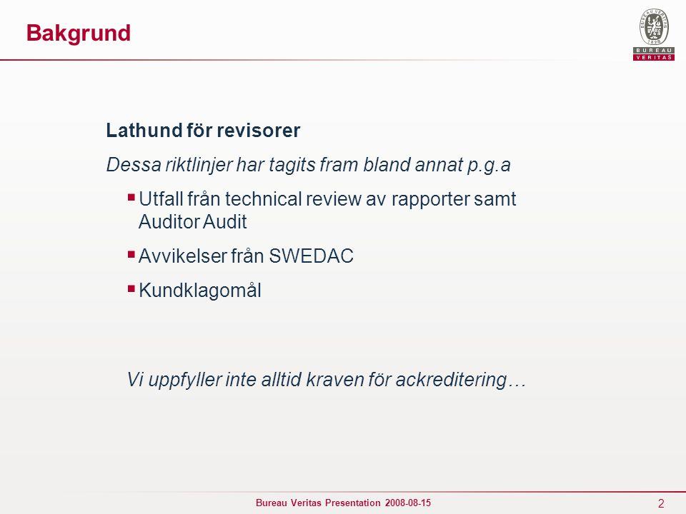 2 Bureau Veritas Presentation 2008-08-15 Bakgrund Lathund för revisorer Dessa riktlinjer har tagits fram bland annat p.g.a  Utfall från technical rev