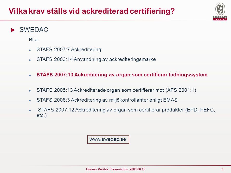 4 Bureau Veritas Presentation 2008-08-15 Vilka krav ställs vid ackrediterad certifiering? ► SWEDAC Bl.a. STAFS 2007:7 Ackreditering STAFS 2003:14 Anvä