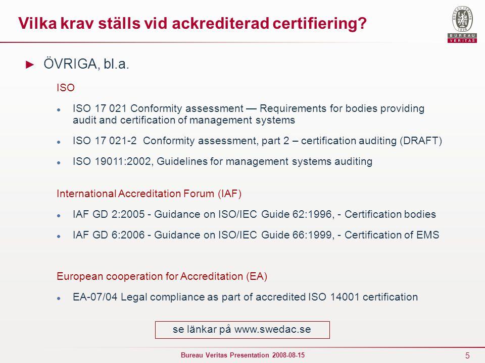 5 Bureau Veritas Presentation 2008-08-15 Vilka krav ställs vid ackrediterad certifiering? ► ÖVRIGA, bl.a. ISO ISO 17 021 Conformity assessment — Requi