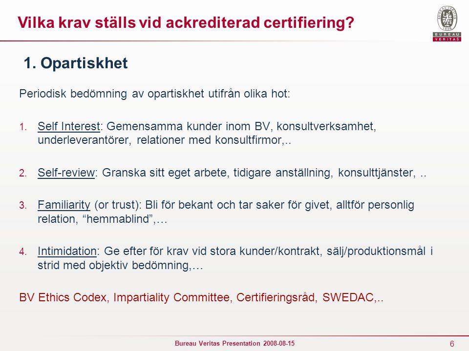 6 Bureau Veritas Presentation 2008-08-15 1. Opartiskhet Periodisk bedömning av opartiskhet utifrån olika hot: 1. Self Interest: Gemensamma kunder inom
