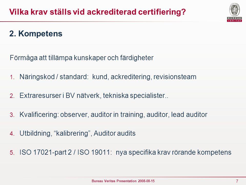 7 Bureau Veritas Presentation 2008-08-15 2. Kompetens Förmåga att tillämpa kunskaper och färdigheter 1. Näringskod / standard: kund, ackreditering, re