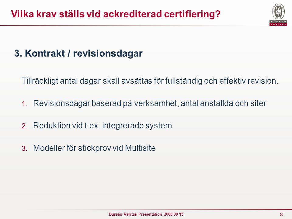 8 Bureau Veritas Presentation 2008-08-15 3. Kontrakt / revisionsdagar Tillräckligt antal dagar skall avsättas för fullständig och effektiv revision. 1