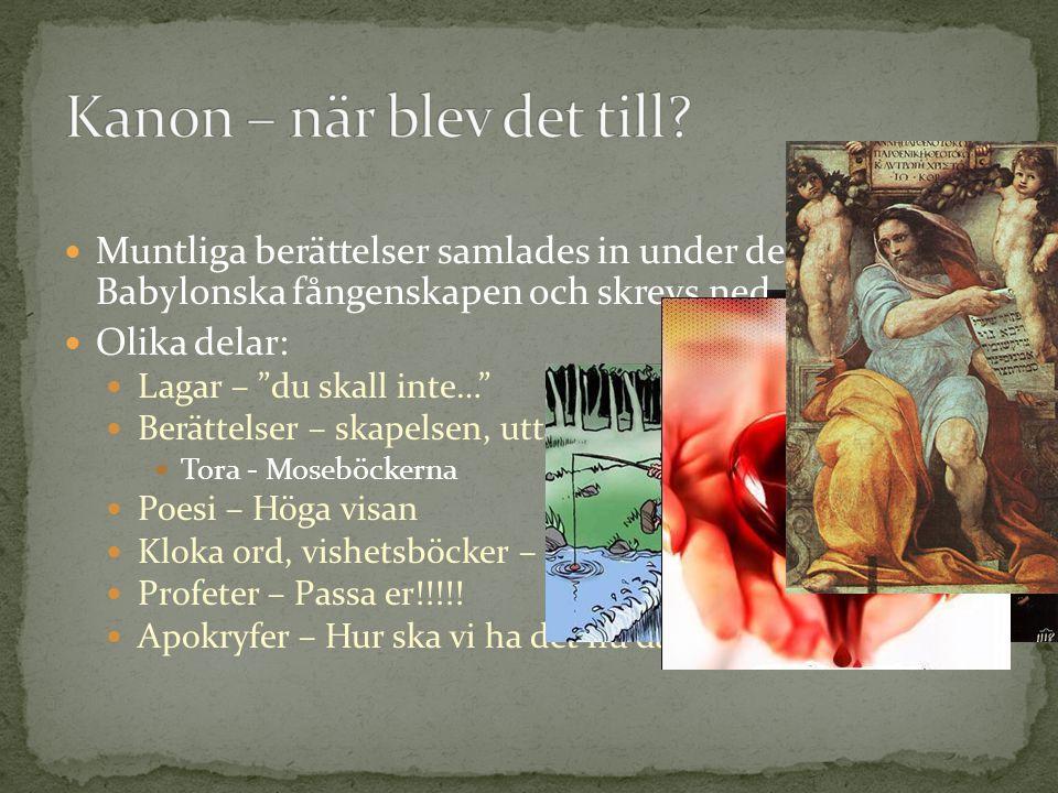 Muntliga berättelser samlades in under den Babylonska fångenskapen och skrevs ned Olika delar: Lagar – du skall inte… Berättelser – skapelsen, uttåget osv Tora - Moseböckerna Poesi – Höga visan Kloka ord, vishetsböcker – ordspråksboken, psaltaren Profeter – Passa er!!!!.