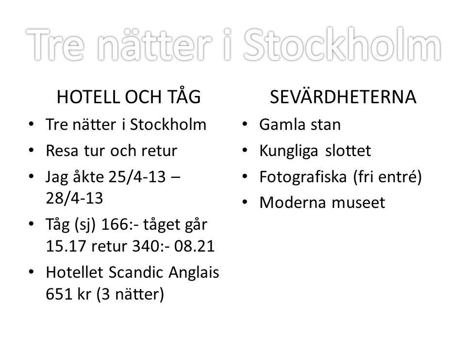 HOTELL OCH TÅG Tre nätter i Stockholm Resa tur och retur Jag åkte 25/4-13 – 28/4-13 Tåg (sj) 166:- tåget går 15.17 retur 340:- 08.21 Hotellet Scandic