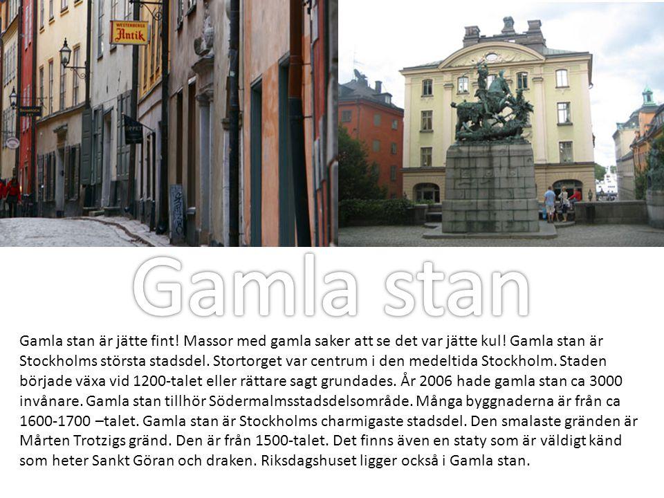 Gamla stan är jätte fint! Massor med gamla saker att se det var jätte kul! Gamla stan är Stockholms största stadsdel. Stortorget var centrum i den med