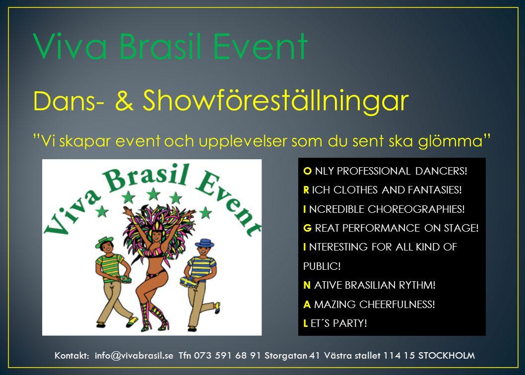 Viva Brasil Event Dans- & Showföreställningar Vi skapar event och upplevelser som du sent ska glömma O NLY PROFESSIONAL DANCERS.