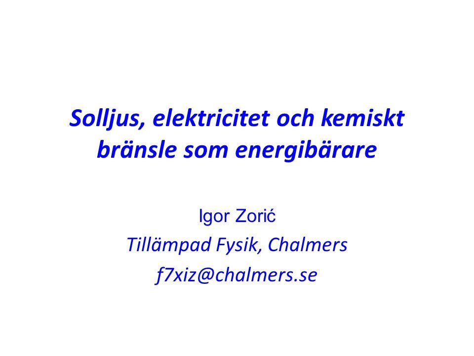 Solljus, elektricitet och kemiskt bränsle som energibärare Igor Zorić Tillämpad Fysik, Chalmers f7xiz@chalmers.se