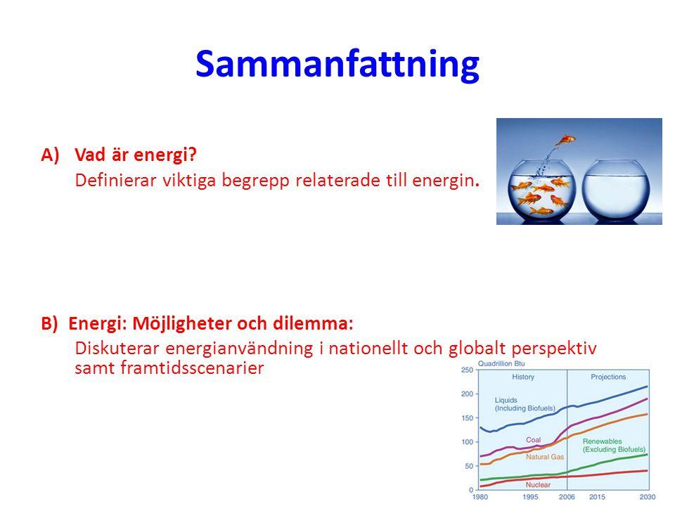 Sammanfattning A)Vad är energi? Definierar viktiga begrepp relaterade till energin. B) Energi: Möjligheter och dilemma: Diskuterar energianvändning i