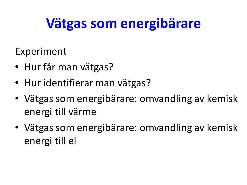 Vätgas som energibärare Experiment Hur får man vätgas? Hur identifierar man vätgas? Vätgas som energibärare: omvandling av kemisk energi till värme Vä