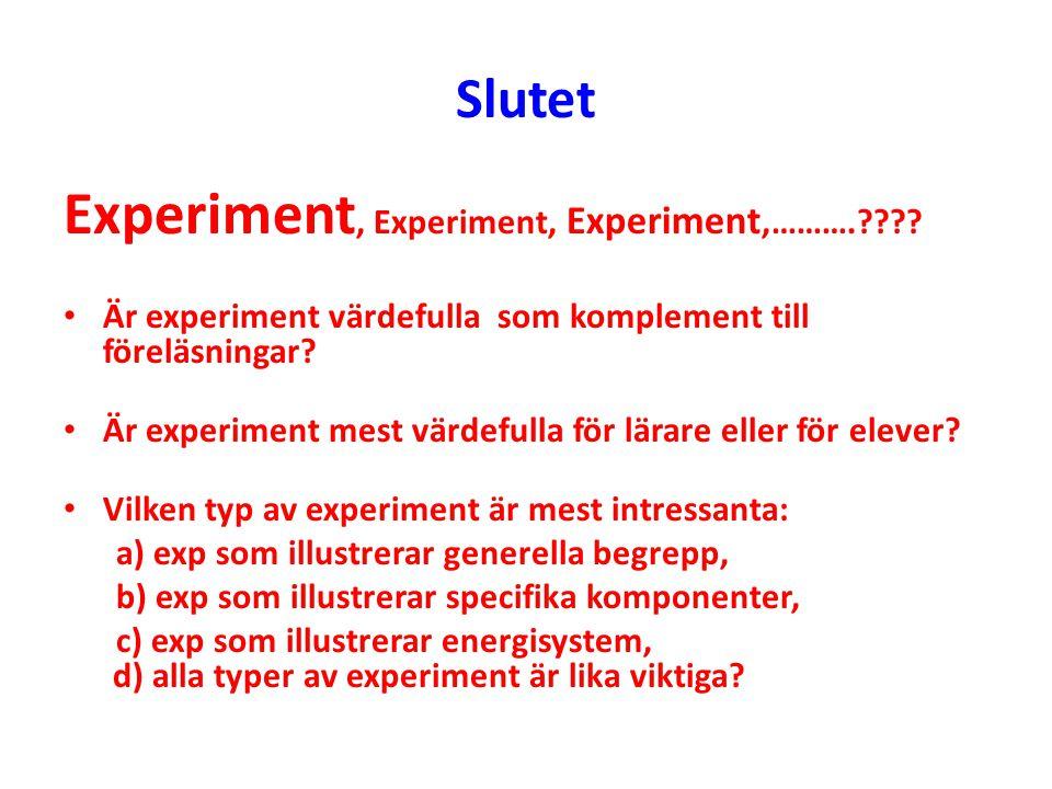 Slutet Experiment, Experiment, Experiment,……….???? Är experiment värdefulla som komplement till föreläsningar? Är experiment mest värdefulla för lärar