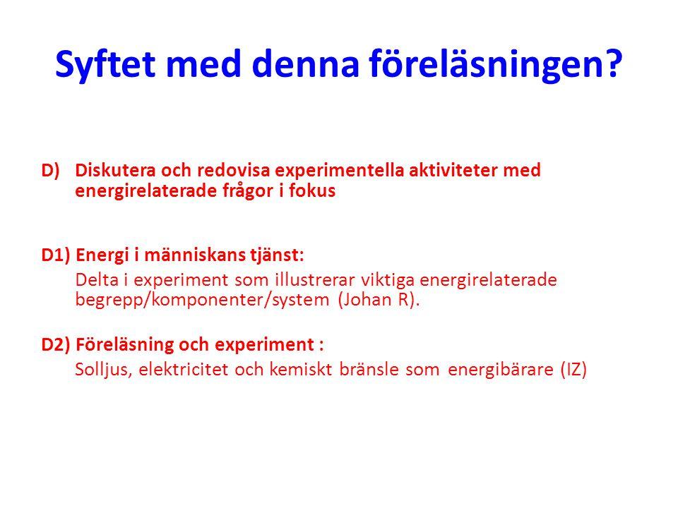 Syftet med denna föreläsningen? D) Diskutera och redovisa experimentella aktiviteter med energirelaterade frågor i fokus D1) Energi i människans tjäns