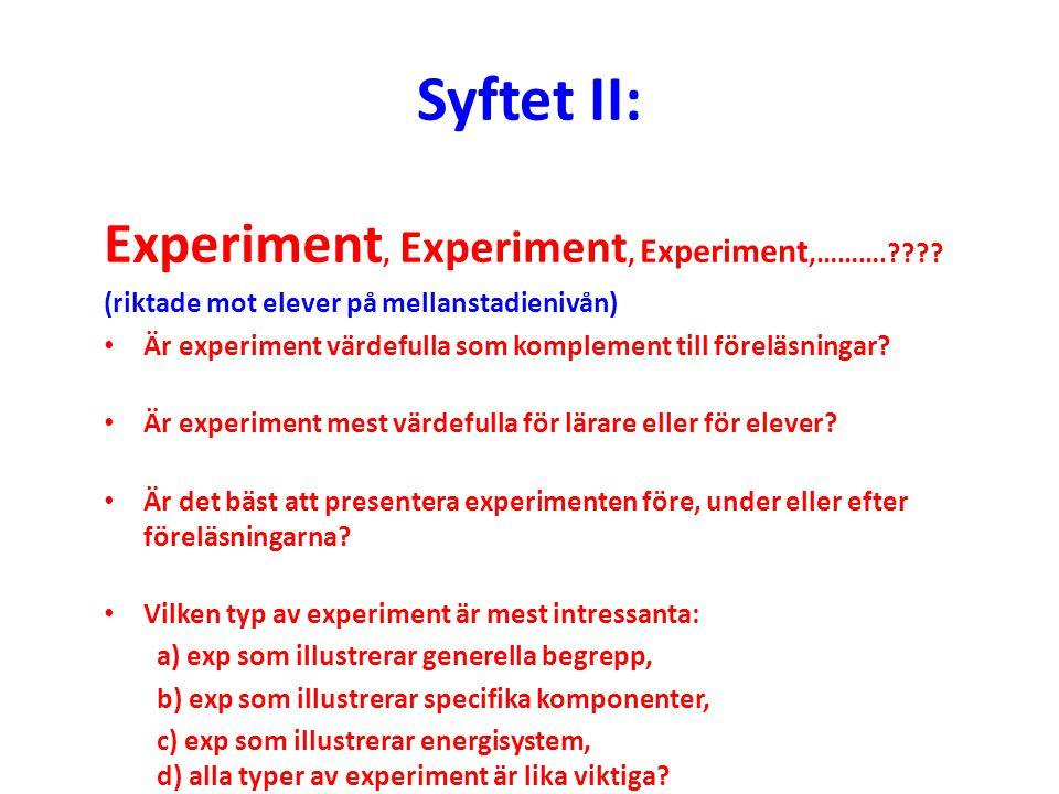 Syftet II: Experiment, Experiment, Experiment,……….???? (riktade mot elever på mellanstadienivån) Är experiment värdefulla som komplement till föreläsn