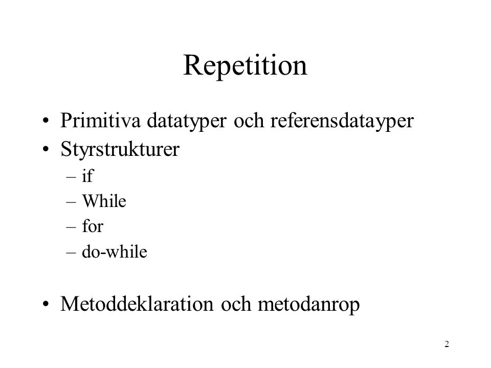 2 Repetition Primitiva datatyper och referensdatayper Styrstrukturer –if –While –for –do-while Metoddeklaration och metodanrop