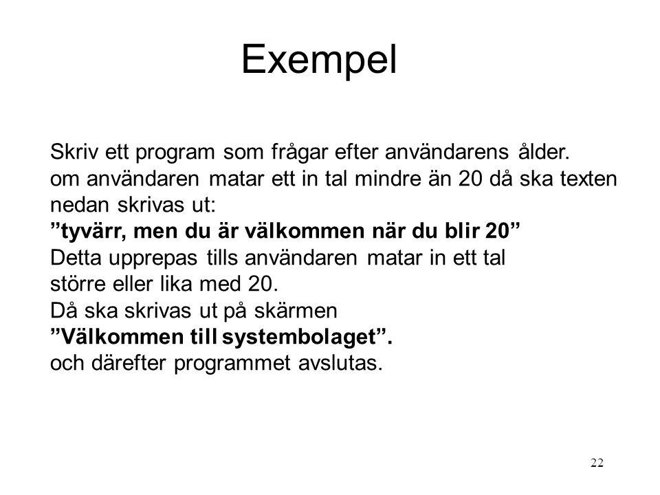 22 Exempel Skriv ett program som frågar efter användarens ålder.