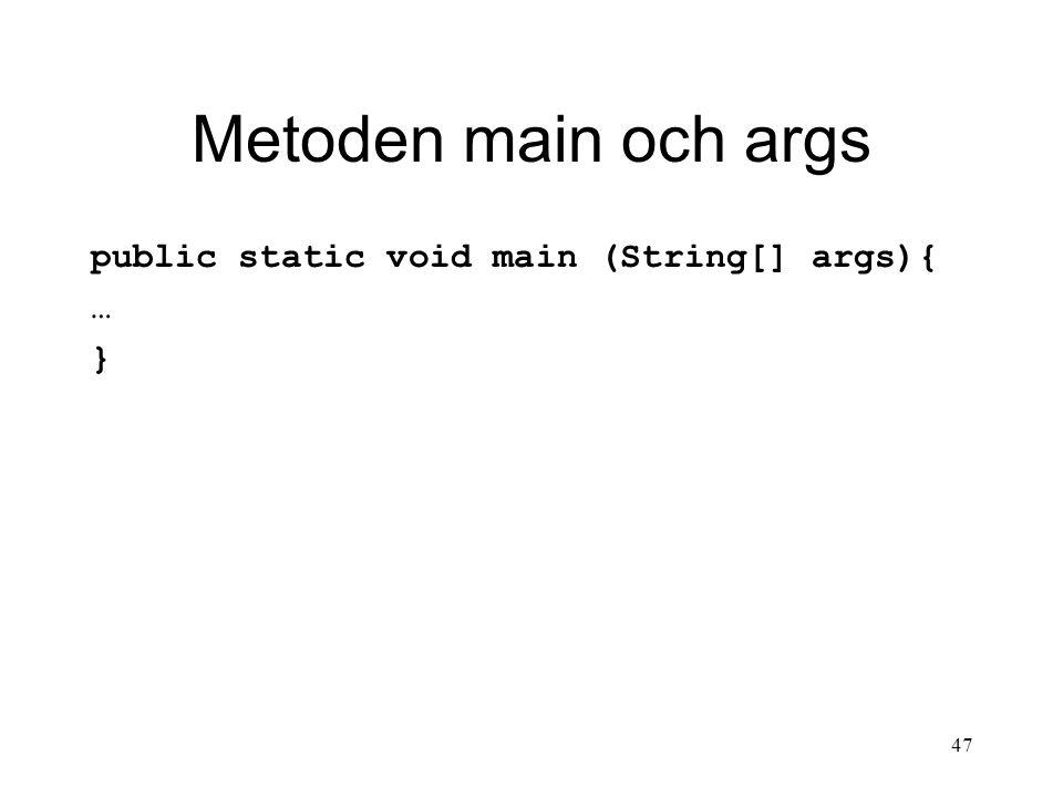 47 Metoden main och args public static void main (String[] args){ … }