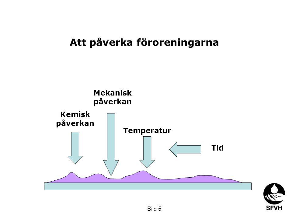 Att påverka föroreningarna Kemisk påverkan Mekanisk påverkan Temperatur Tid Bild 5