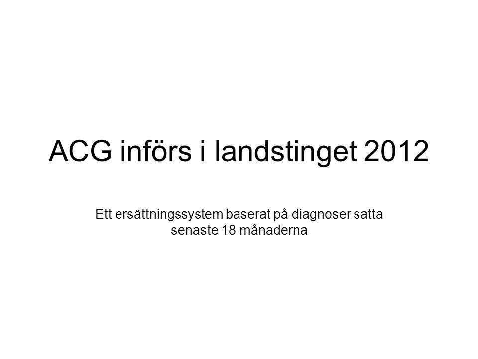 ACG införs i landstinget 2012 Ett ersättningssystem baserat på diagnoser satta senaste 18 månaderna
