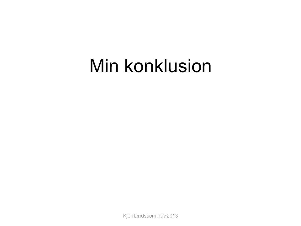 Min konklusion Kjell Lindström nov 2013