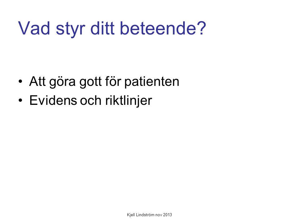 Vad styr ditt beteende Att göra gott för patienten Evidens och riktlinjer Kjell Lindström nov 2013