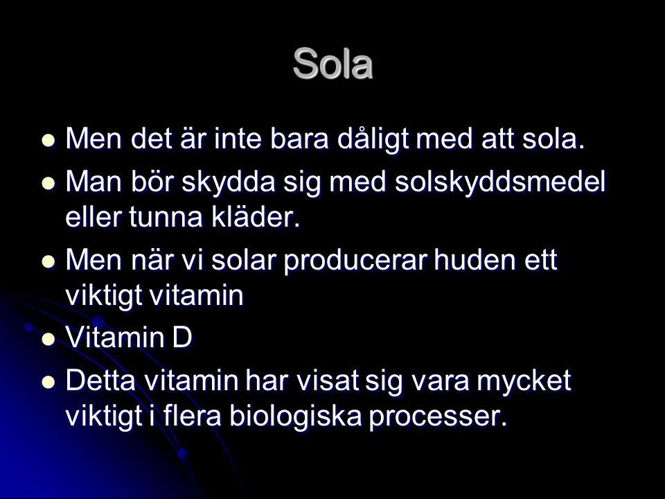 Sola Men det är inte bara dåligt med att sola. Men det är inte bara dåligt med att sola. Man bör skydda sig med solskyddsmedel eller tunna kläder. Man