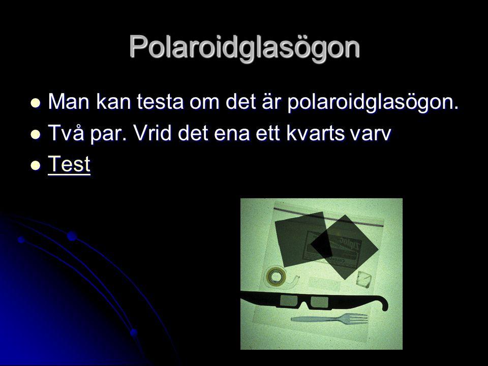 Polaroidglasögon Man kan testa om det är polaroidglasögon. Man kan testa om det är polaroidglasögon. Två par. Vrid det ena ett kvarts varv Två par. Vr
