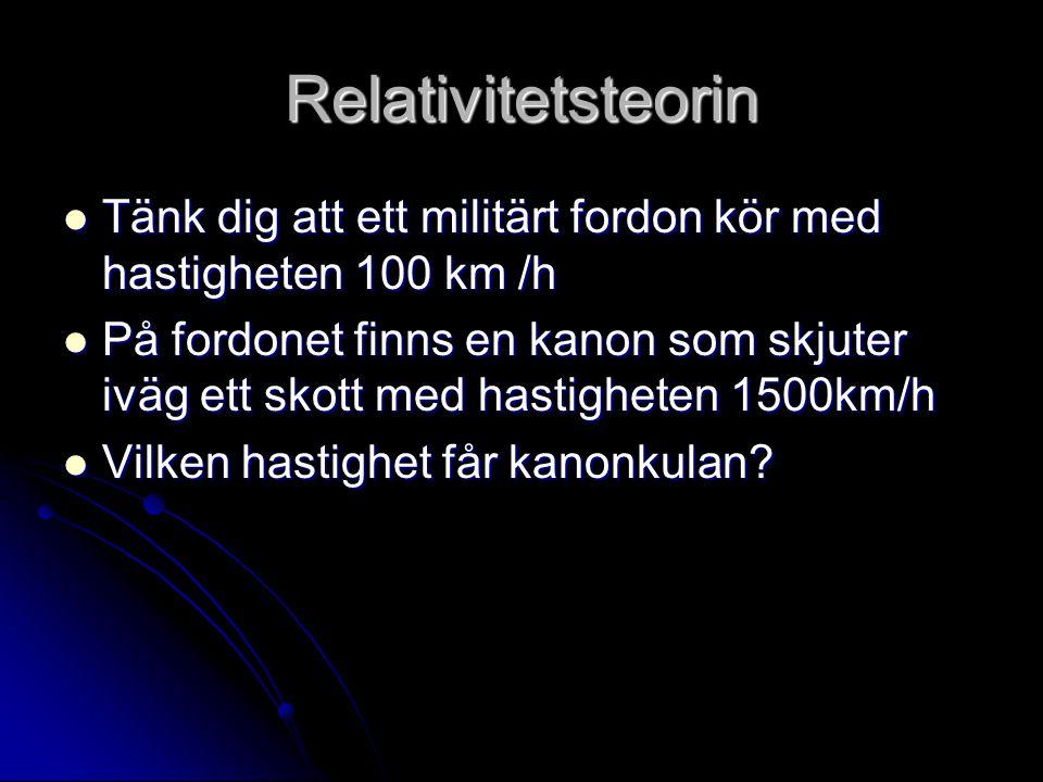 Relativitetsteorin Tänk dig att ett militärt fordon kör med hastigheten 100 km /h Tänk dig att ett militärt fordon kör med hastigheten 100 km /h På fo