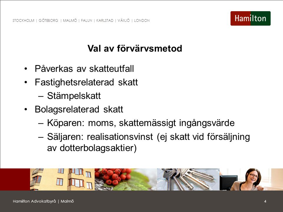 25Hamilton Advokatbyrå | Malmö STOCKHOLM | GÖTEBORG | MALMÖ | FALUN | KARLSTAD | VÄXJÖ | LONDON Transportköp Skattebefrielse för transportköp erhålls om en fastighet överlåts – vidareförsäljs – utan att villkoren ändras annat än med avseende på (7 § 1 st.