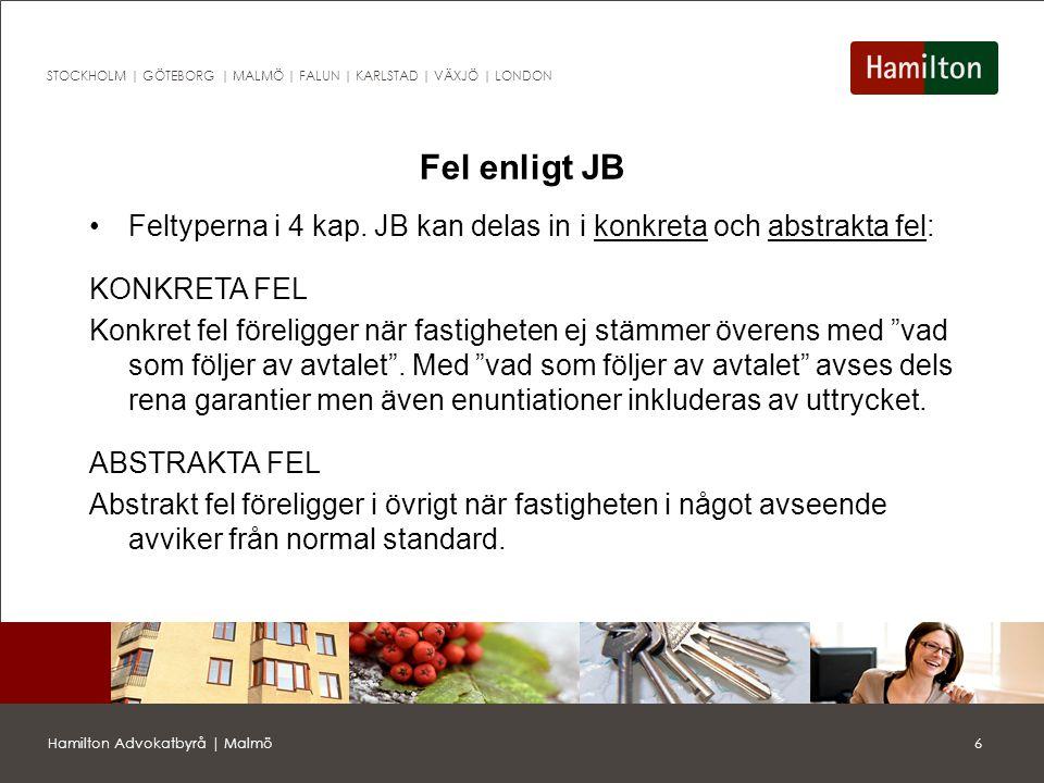 7Hamilton Advokatbyrå | Malmö STOCKHOLM | GÖTEBORG | MALMÖ | FALUN | KARLSTAD | VÄXJÖ | LONDON Fel enligt JB (forts.) ABSTRAKTA FEL Rättsligt fel = när köparens av någon anledning inte kan rättsligt förfoga över fastigheten utan begränsningar (ex.