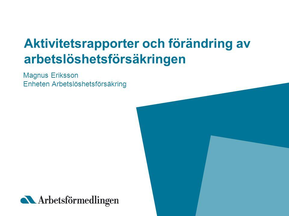Aktivitetsrapporter och förändring av arbetslöshetsförsäkringen Magnus Eriksson Enheten Arbetslöshetsförsäkring