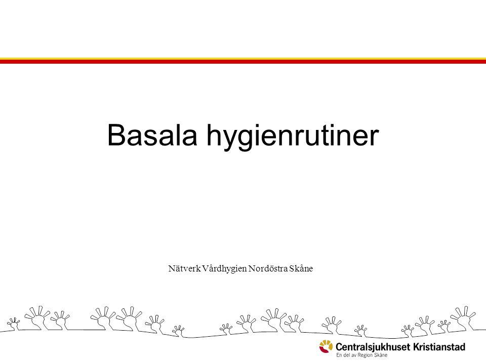 Nätverk Vårdhygien Nordöstra Skåne Basala hygienrutiner