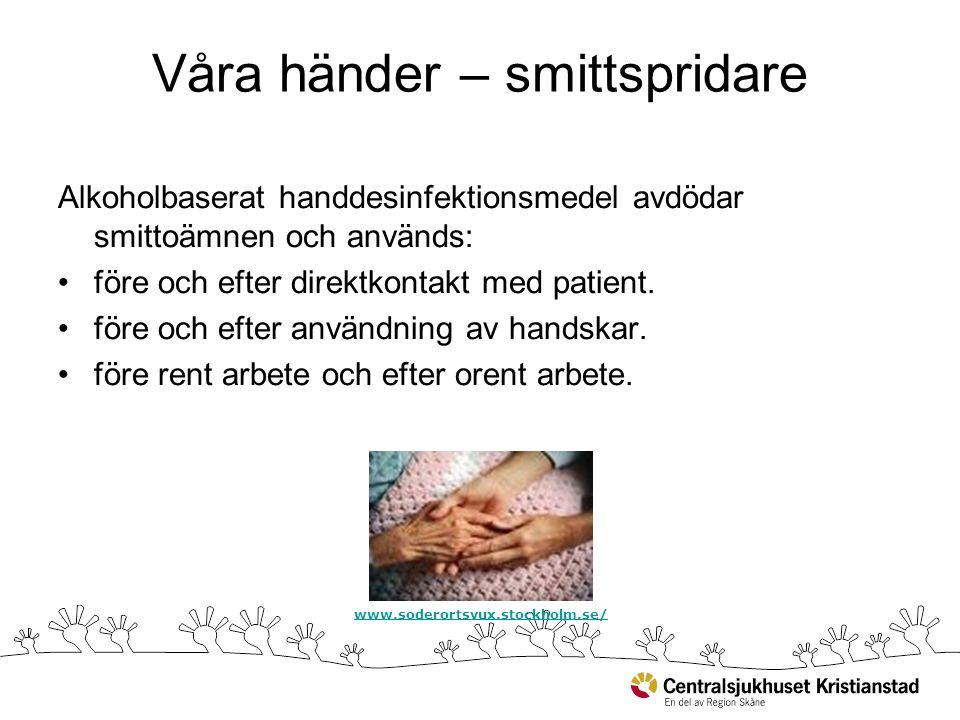 Våra händer – smittspridare Alkoholbaserat handdesinfektionsmedel avdödar smittoämnen och används: före och efter direktkontakt med patient. före och