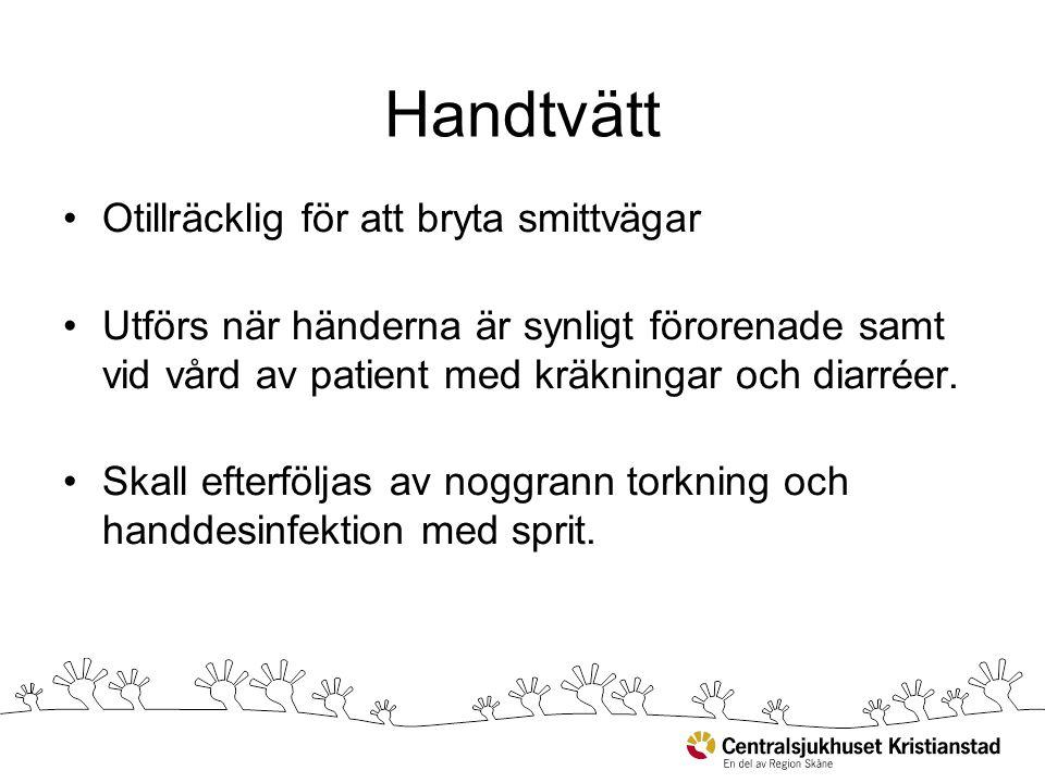 Handtvätt Otillräcklig för att bryta smittvägar Utförs när händerna är synligt förorenade samt vid vård av patient med kräkningar och diarréer. Skall
