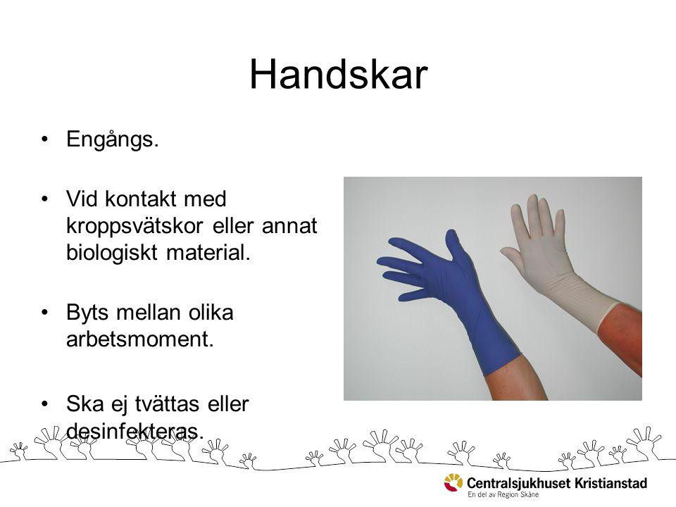 Handskar Engångs. Vid kontakt med kroppsvätskor eller annat biologiskt material. Byts mellan olika arbetsmoment. Ska ej tvättas eller desinfekteras.
